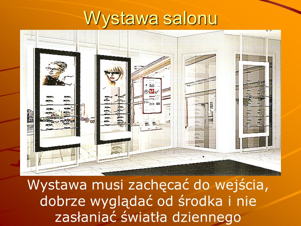 Wystawa salonu Wystawa musi zachęcać do wejścia, dobrze wyglądać od środka i nie zasłaniać światła dziennego.
