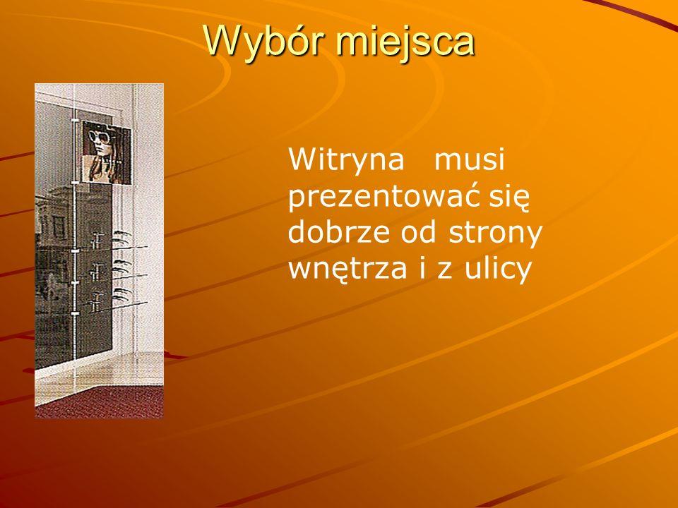 Wybór miejsca Witryna musi prezentować się dobrze od strony wnętrza i z ulicy