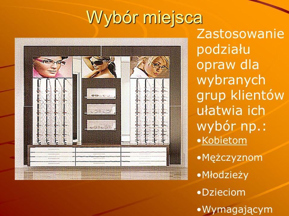 Wybór miejsca Zastosowanie podziału opraw dla wybranych grup klientów ułatwia ich wybór np.: Kobietom.