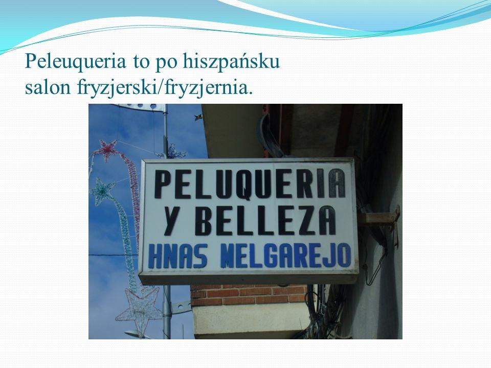 Peleuqueria to po hiszpańsku salon fryzjerski/fryzjernia.