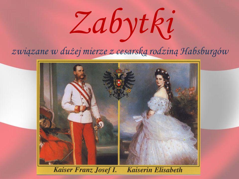 związane w dużej mierze z cesarską rodziną Habsburgów