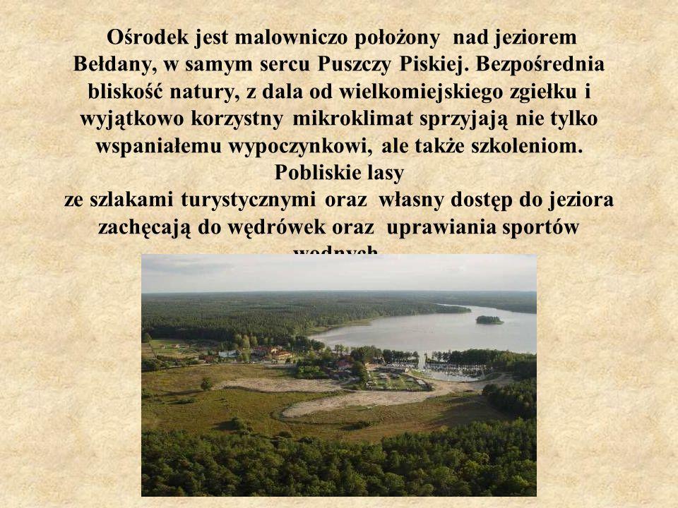 Ośrodek jest malowniczo położony nad jeziorem Bełdany, w samym sercu Puszczy Piskiej.