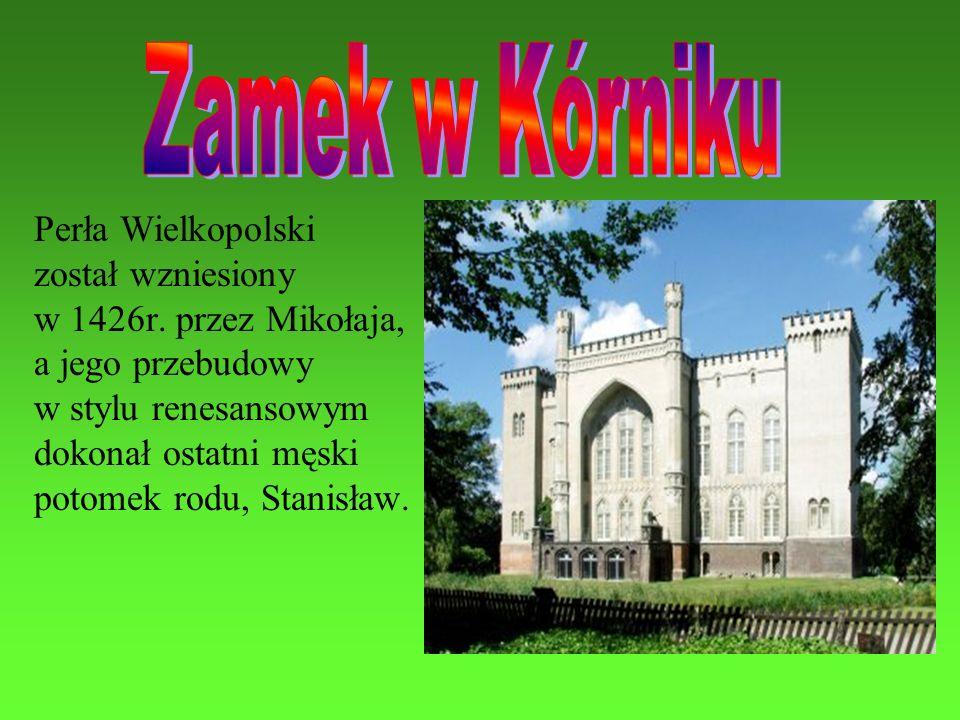 Zamek w Kórniku Perła Wielkopolski został wzniesiony