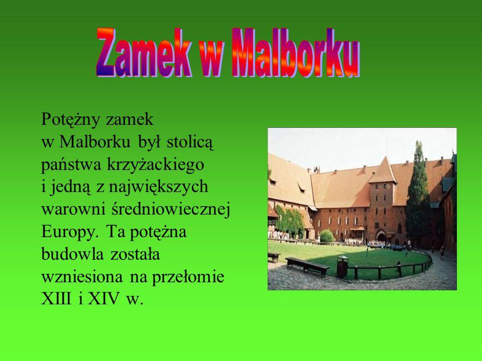 Zamek w Malborku Potężny zamek w Malborku był stolicą
