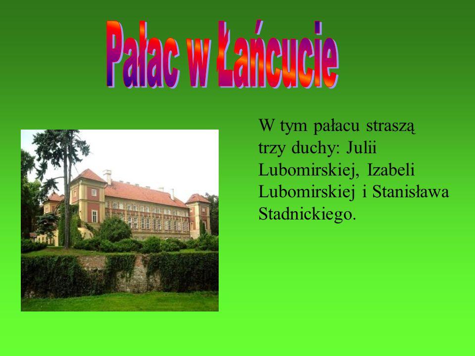Pałac w Łańcucie W tym pałacu straszą trzy duchy: Julii