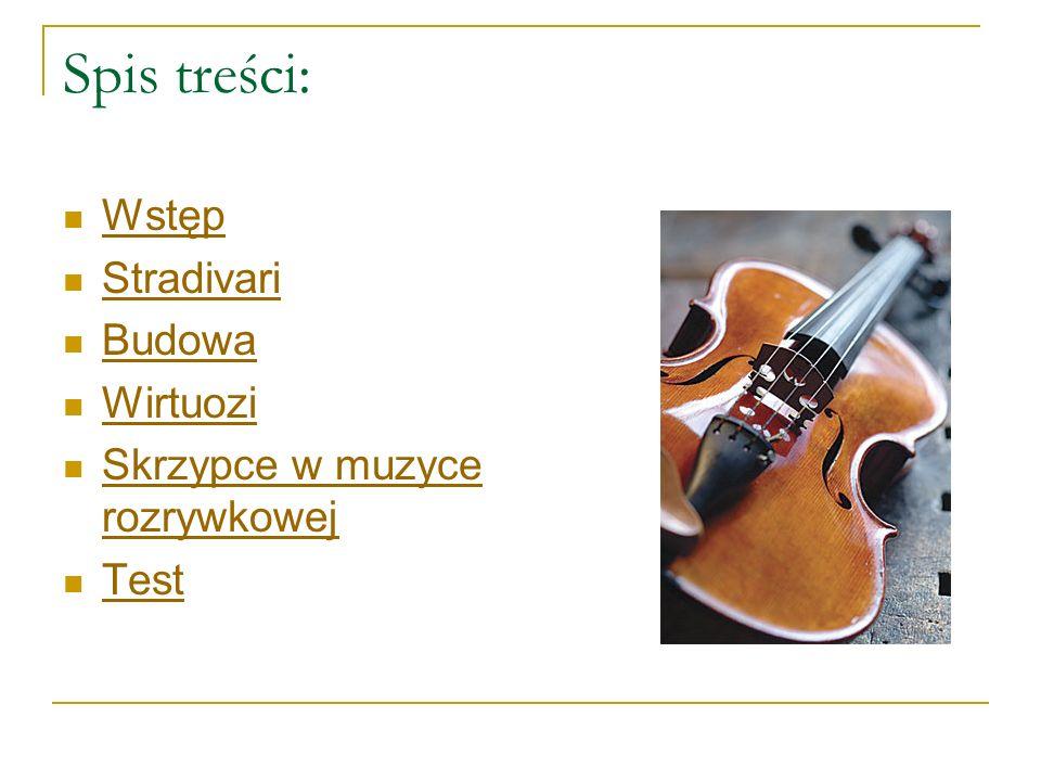 Spis treści: Wstęp Stradivari Budowa Wirtuozi