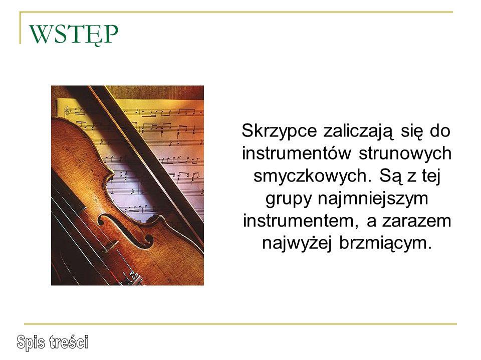WSTĘP Skrzypce zaliczają się do instrumentów strunowych smyczkowych. Są z tej grupy najmniejszym instrumentem, a zarazem najwyżej brzmiącym.