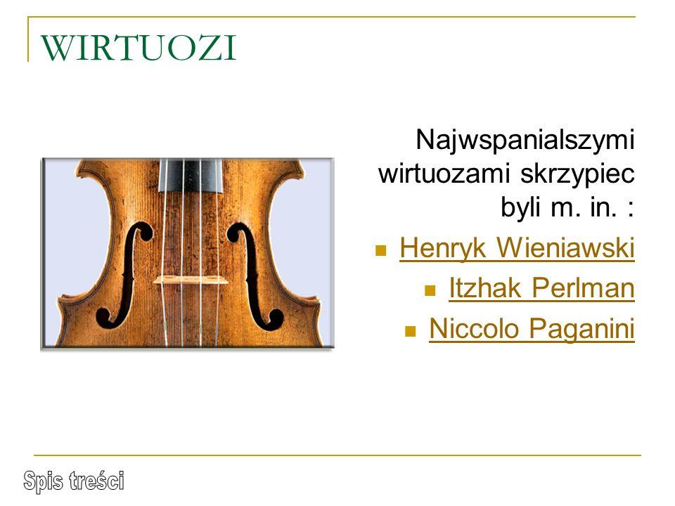 WIRTUOZI Najwspanialszymi wirtuozami skrzypiec byli m. in. :