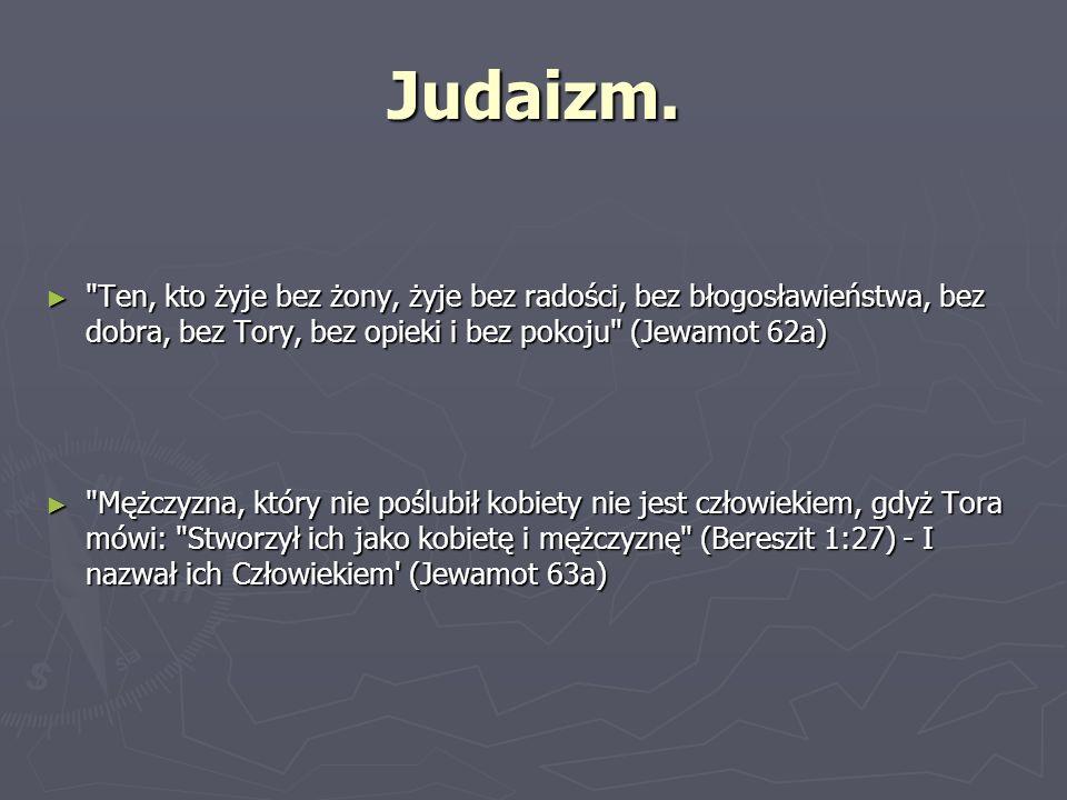 Judaizm. Ten, kto żyje bez żony, żyje bez radości, bez błogosławieństwa, bez dobra, bez Tory, bez opieki i bez pokoju (Jewamot 62a)