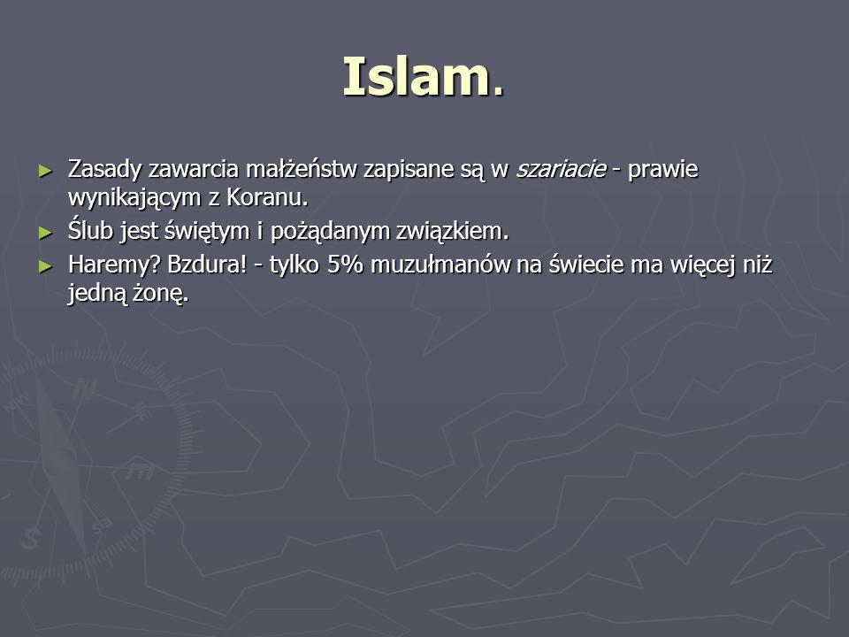 Islam. Zasady zawarcia małżeństw zapisane są w szariacie - prawie wynikającym z Koranu. Ślub jest świętym i pożądanym związkiem.