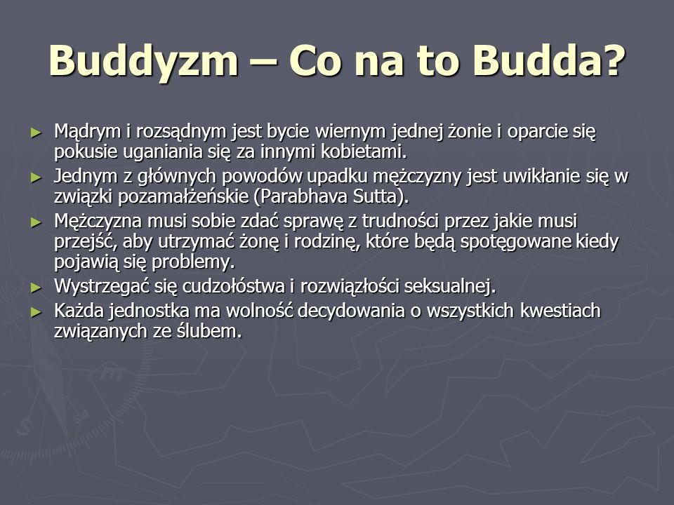 Buddyzm – Co na to Budda Mądrym i rozsądnym jest bycie wiernym jednej żonie i oparcie się pokusie uganiania się za innymi kobietami.