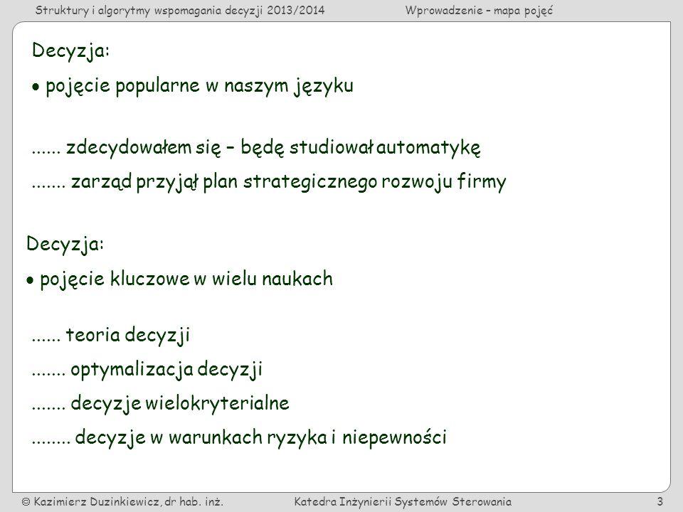 Decyzja:  pojęcie popularne w naszym języku. ...... zdecydowałem się – będę studiował automatykę.