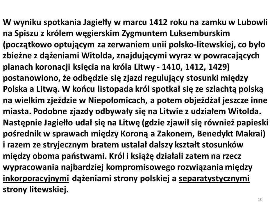 W wyniku spotkania Jagiełły w marcu 1412 roku na zamku w Lubowli na Spiszu z królem węgierskim Zygmuntem Luksemburskim (początkowo optującym za zerwaniem unii polsko-litewskiej, co było zbieżne z dążeniami Witolda, znajdującymi wyraz w powracających planach koronacji księcia na króla Litwy - 1410, 1412, 1429) postanowiono, że odbędzie się zjazd regulujący stosunki między Polska a Litwą.