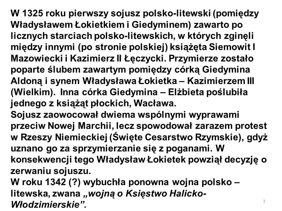 W 1325 roku pierwszy sojusz polsko-litewski (pomiędzy Władysławem Łokietkiem i Giedyminem) zawarto po licznych starciach polsko-litewskich, w których zginęli między innymi (po stronie polskiej) książęta Siemowit I Mazowiecki i Kazimierz II Łęczycki. Przymierze zostało poparte ślubem zawartym pomiędzy córką Giedymina Aldoną i synem Władysława Łokietka – Kazimierzem III (Wielkim). Inna córka Giedymina – Elżbieta poślubiła jednego z książąt płockich, Wacława.