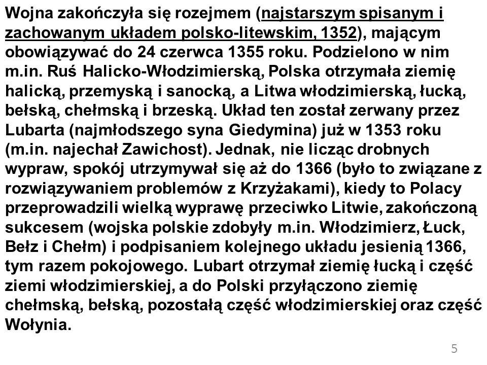 Wojna zakończyła się rozejmem (najstarszym spisanym i zachowanym układem polsko-litewskim, 1352), mającym obowiązywać do 24 czerwca 1355 roku.