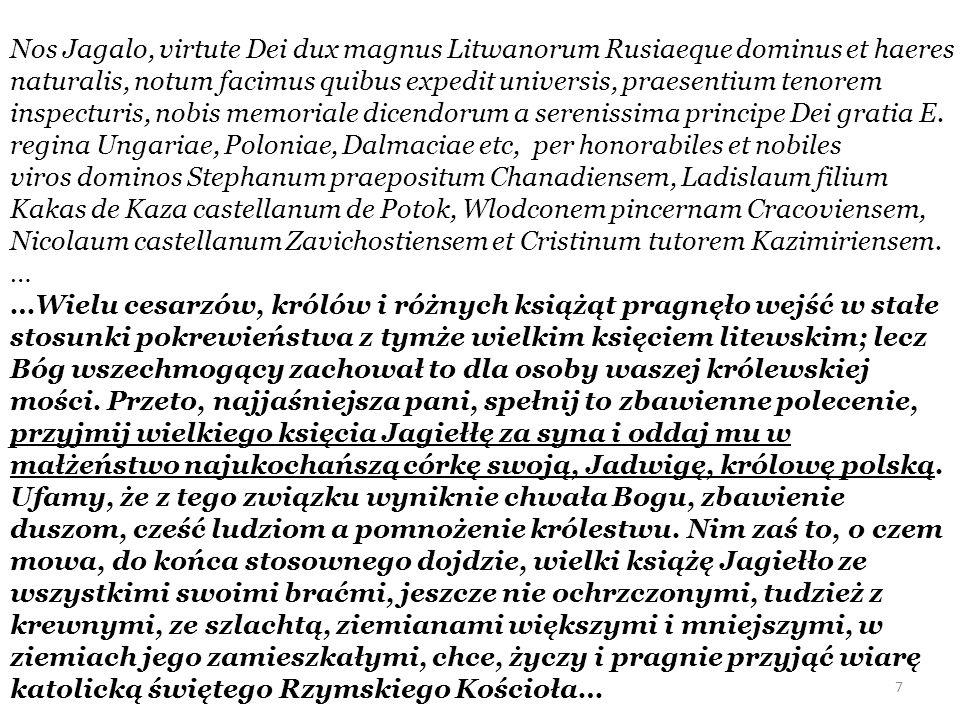 Nos Jagalo, virtute Dei dux magnus Litwanorum Rusiaeque dominus et haeres naturalis, notum facimus quibus expedit universis, praesentium tenorem inspecturis, nobis memoriale dicendorum a serenissima principe Dei gratia E. regina Ungariae, Poloniae, Dalmaciae etc, per honorabiles et nobiles