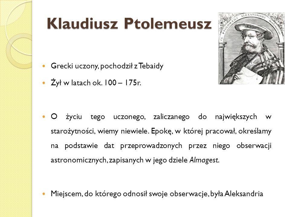 Klaudiusz Ptolemeusz Grecki uczony, pochodził z Tebaidy