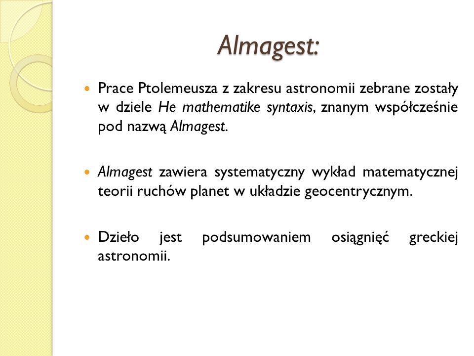 Almagest: Prace Ptolemeusza z zakresu astronomii zebrane zostały w dziele He mathematike syntaxis, znanym współcześnie pod nazwą Almagest.