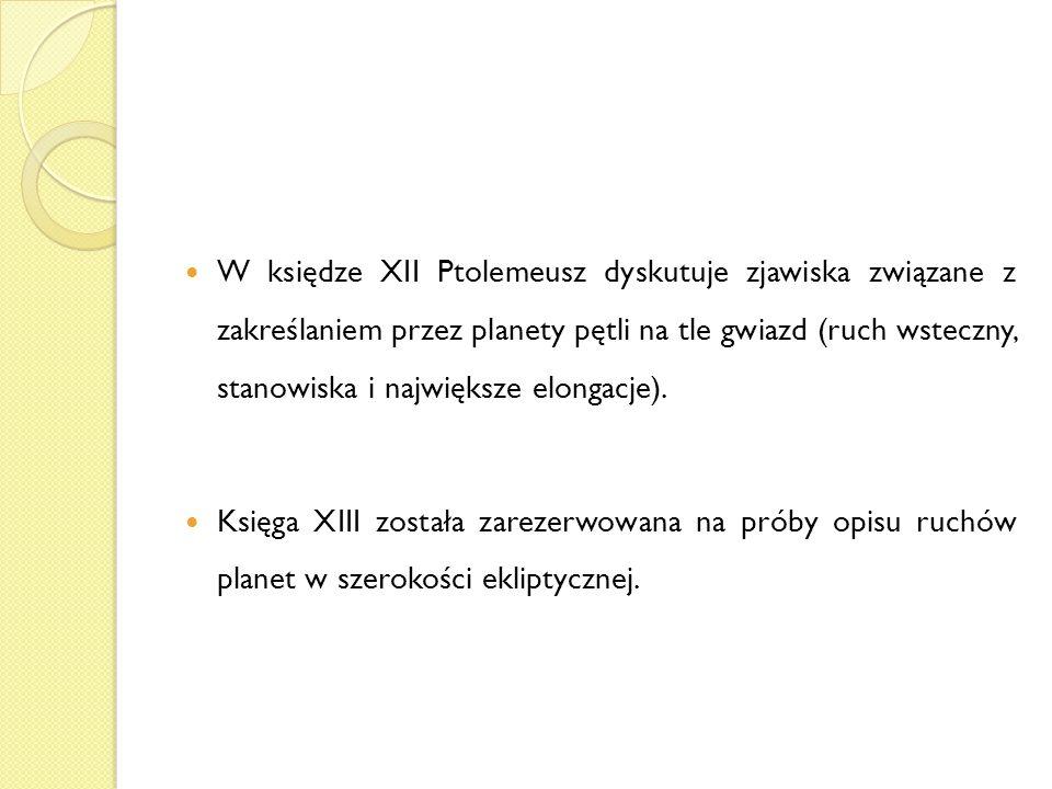W księdze XII Ptolemeusz dyskutuje zjawiska związane z zakreślaniem przez planety pętli na tle gwiazd (ruch wsteczny, stanowiska i największe elongacje).