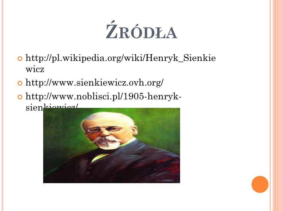 Źródła http://pl.wikipedia.org/wiki/Henryk_Sienkie wicz