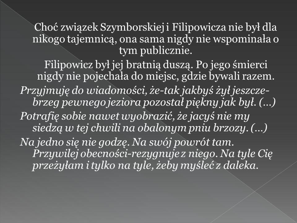 Choć związek Szymborskiej i Filipowicza nie był dla nikogo tajemnicą, ona sama nigdy nie wspominała o tym publicznie.