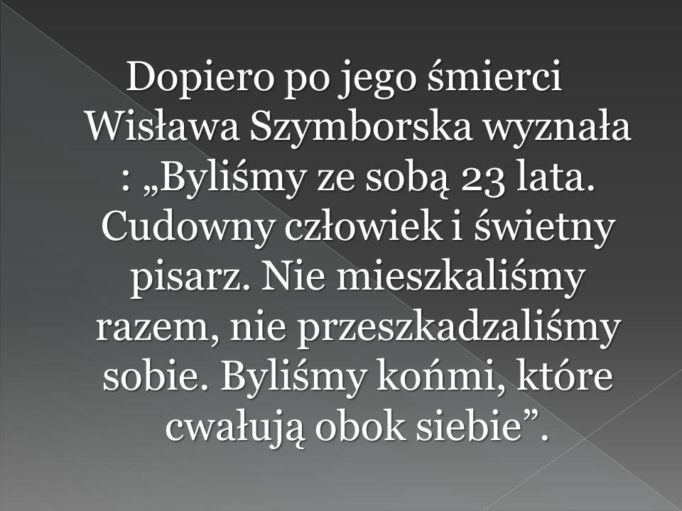 """Dopiero po jego śmierci Wisława Szymborska wyznała : """"Byliśmy ze sobą 23 lata."""