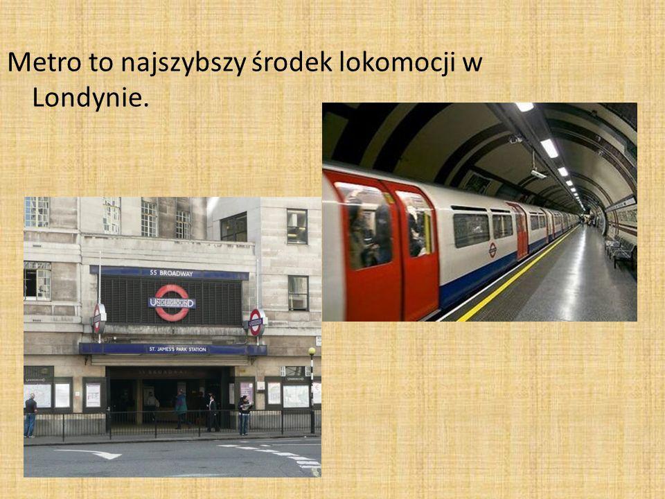 Metro to najszybszy środek lokomocji w Londynie.