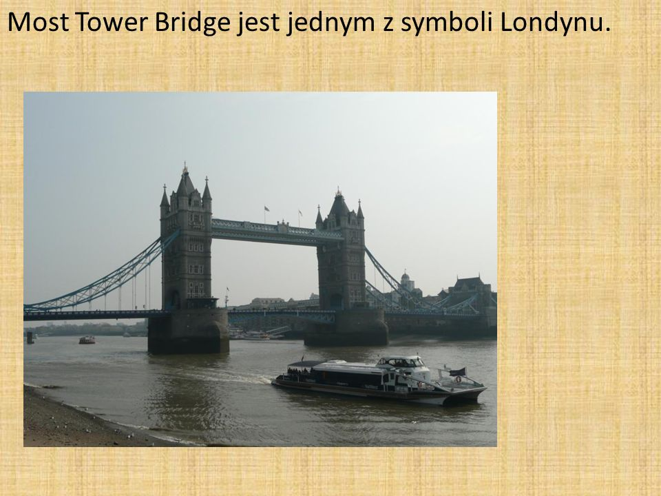Most Tower Bridge jest jednym z symboli Londynu.