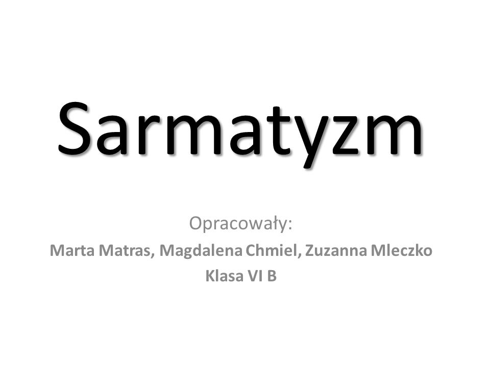 Opracowały: Marta Matras, Magdalena Chmiel, Zuzanna Mleczko Klasa VI B