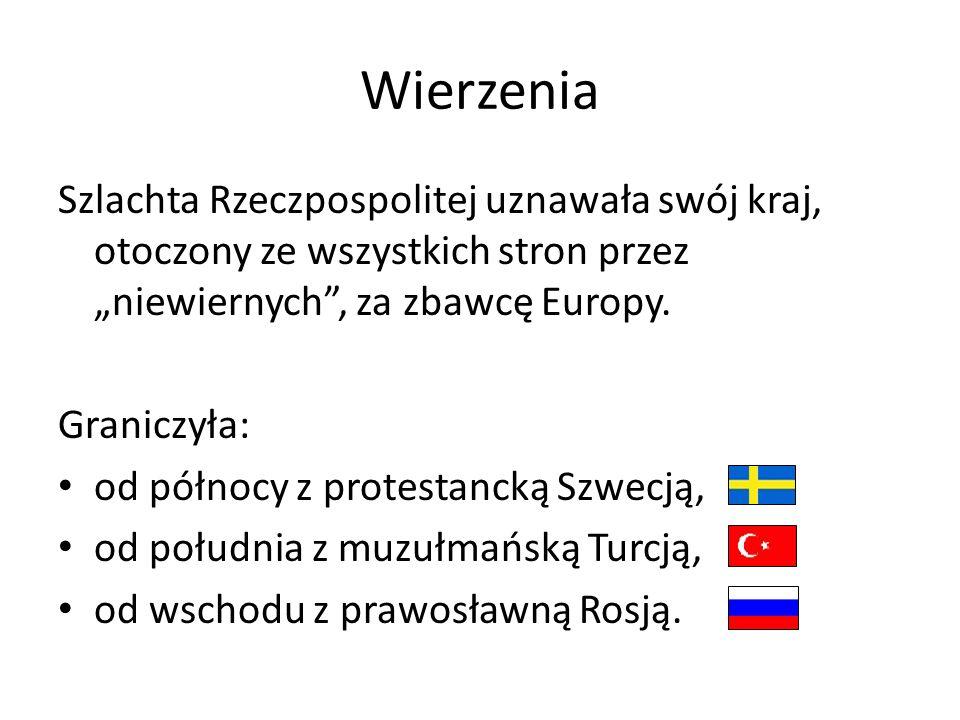 """Wierzenia Szlachta Rzeczpospolitej uznawała swój kraj, otoczony ze wszystkich stron przez """"niewiernych , za zbawcę Europy."""