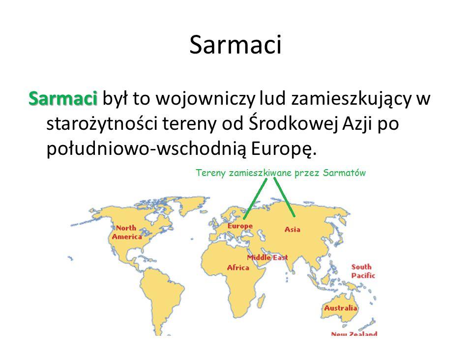Sarmaci Sarmaci był to wojowniczy lud zamieszkujący w starożytności tereny od Środkowej Azji po południowo-wschodnią Europę.