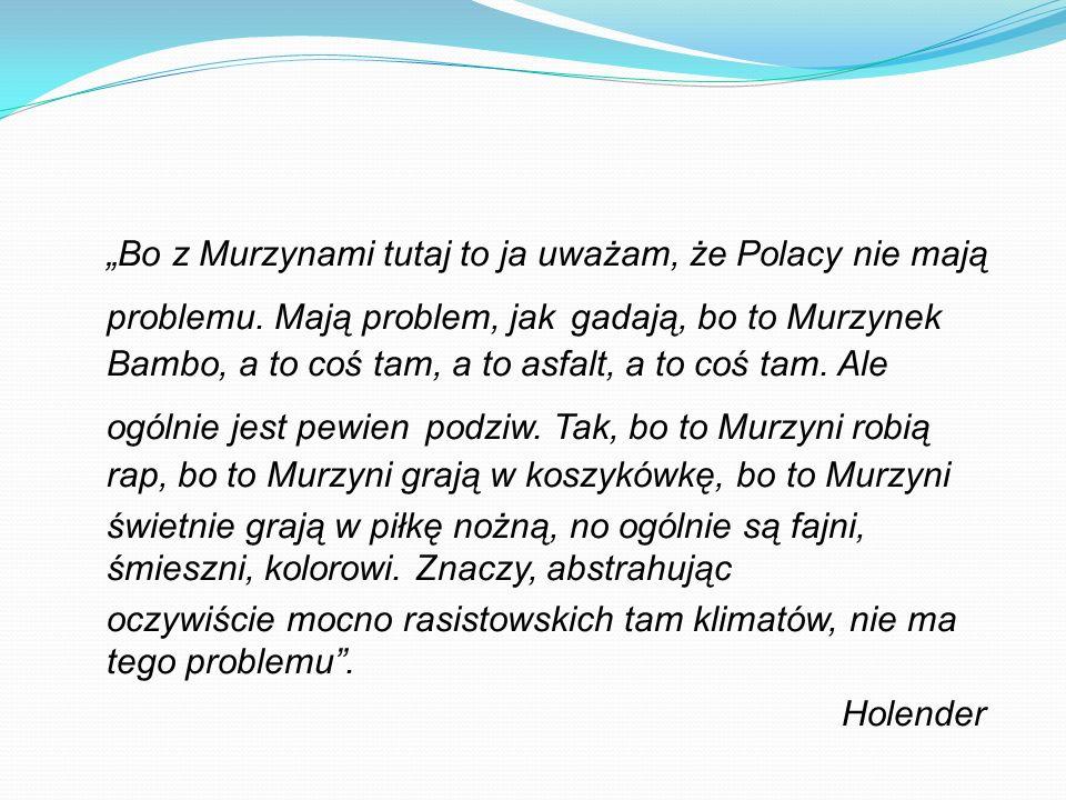 """""""Bo z Murzynami tutaj to ja uważam, że Polacy nie mają problemu"""