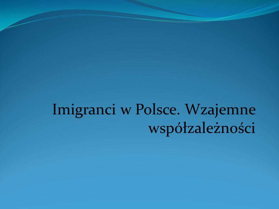 Imigranci w Polsce. Wzajemne współzależności