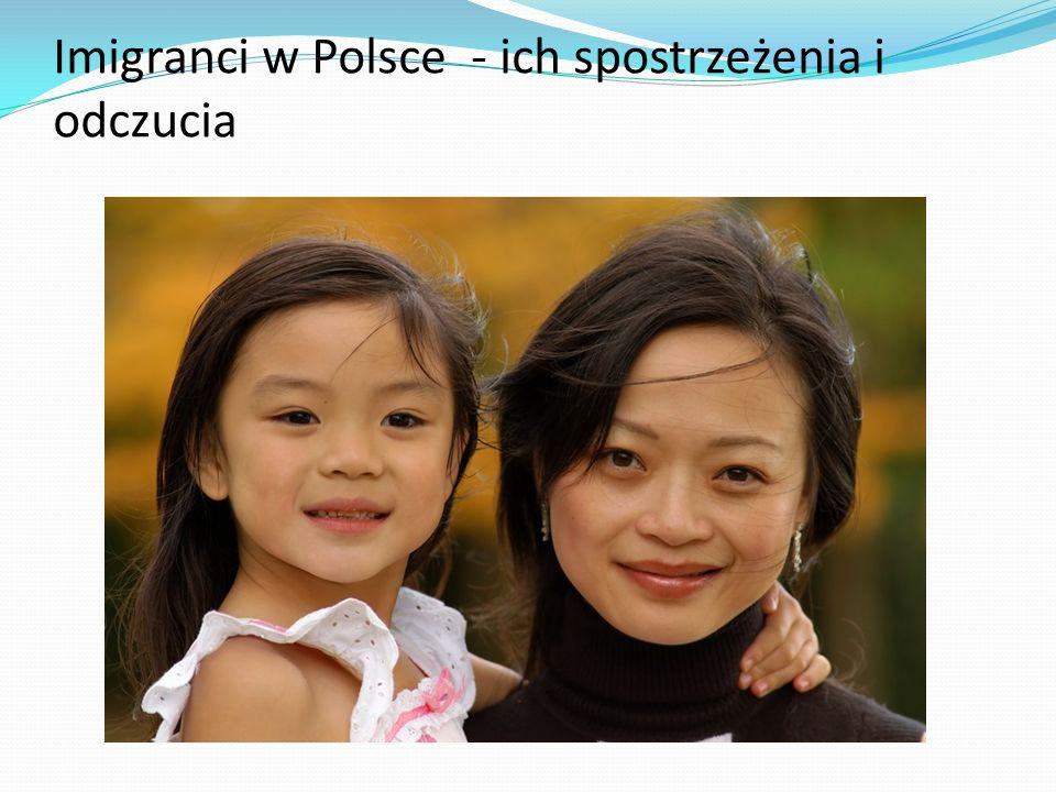 Imigranci w Polsce - ich spostrzeżenia i odczucia
