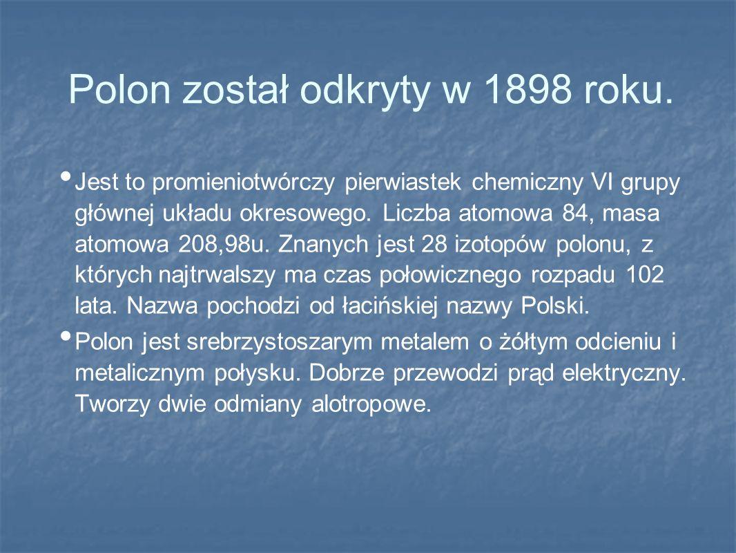 Polon został odkryty w 1898 roku.