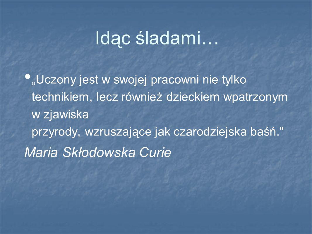 Idąc śladami… Maria Skłodowska Curie