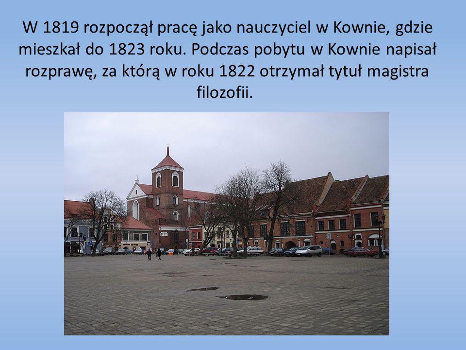 W 1819 rozpoczął pracę jako nauczyciel w Kownie, gdzie mieszkał do 1823 roku.