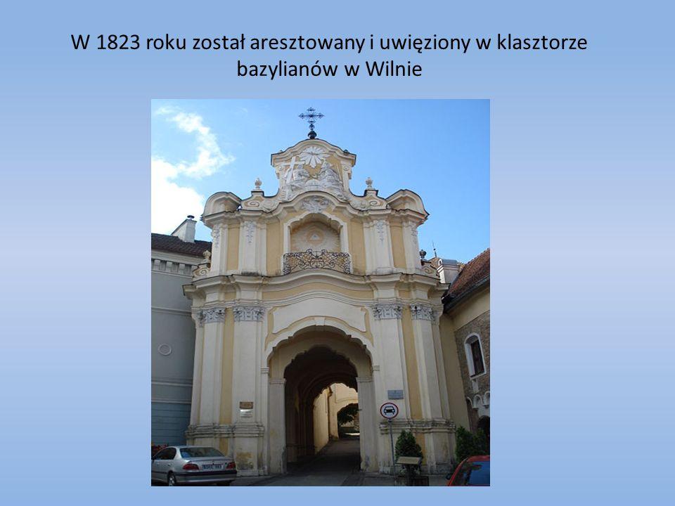 W 1823 roku został aresztowany i uwięziony w klasztorze bazylianów w Wilnie