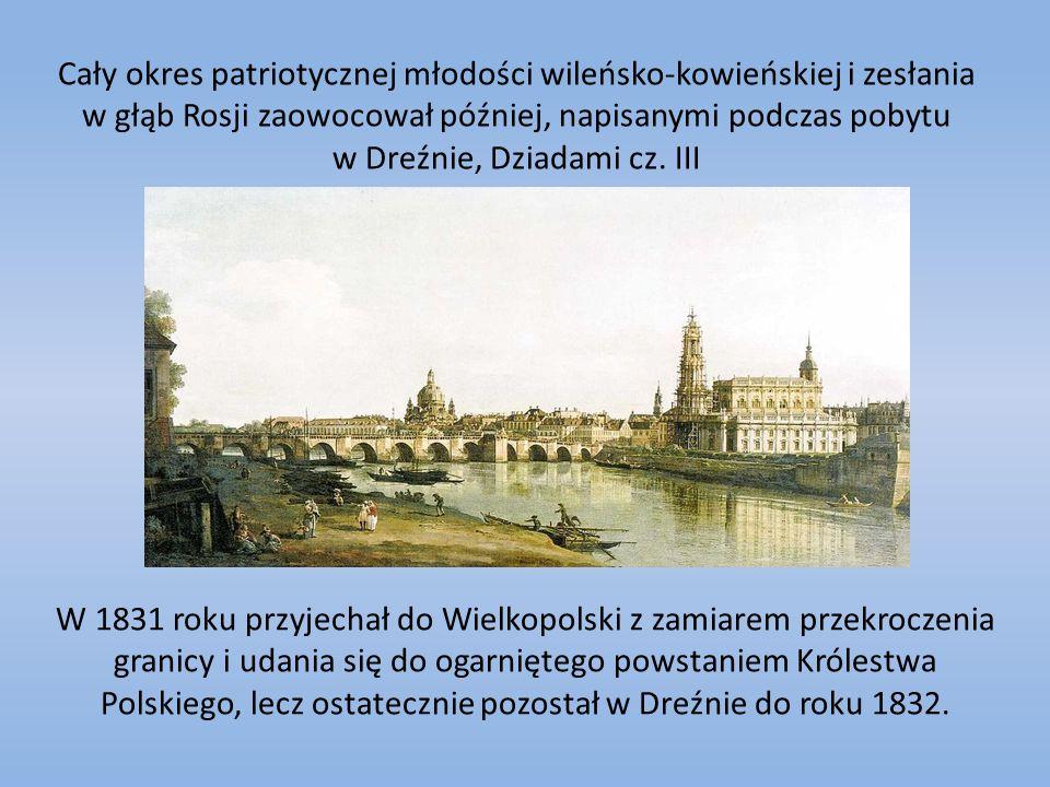 Cały okres patriotycznej młodości wileńsko-kowieńskiej i zesłania w głąb Rosji zaowocował później, napisanymi podczas pobytu w Dreźnie, Dziadami cz. III