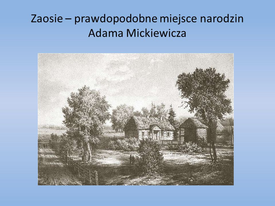 Zaosie – prawdopodobne miejsce narodzin Adama Mickiewicza