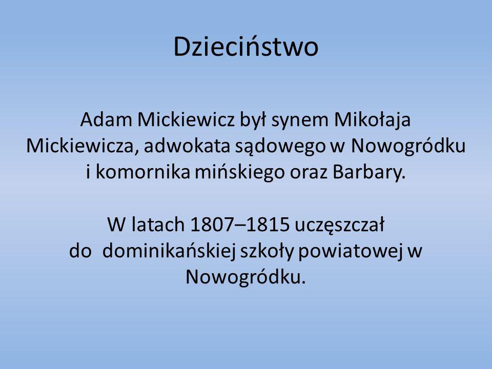 Dzieciństwo Adam Mickiewicz był synem Mikołaja Mickiewicza, adwokata sądowego w Nowogródku i komornika mińskiego oraz Barbary.