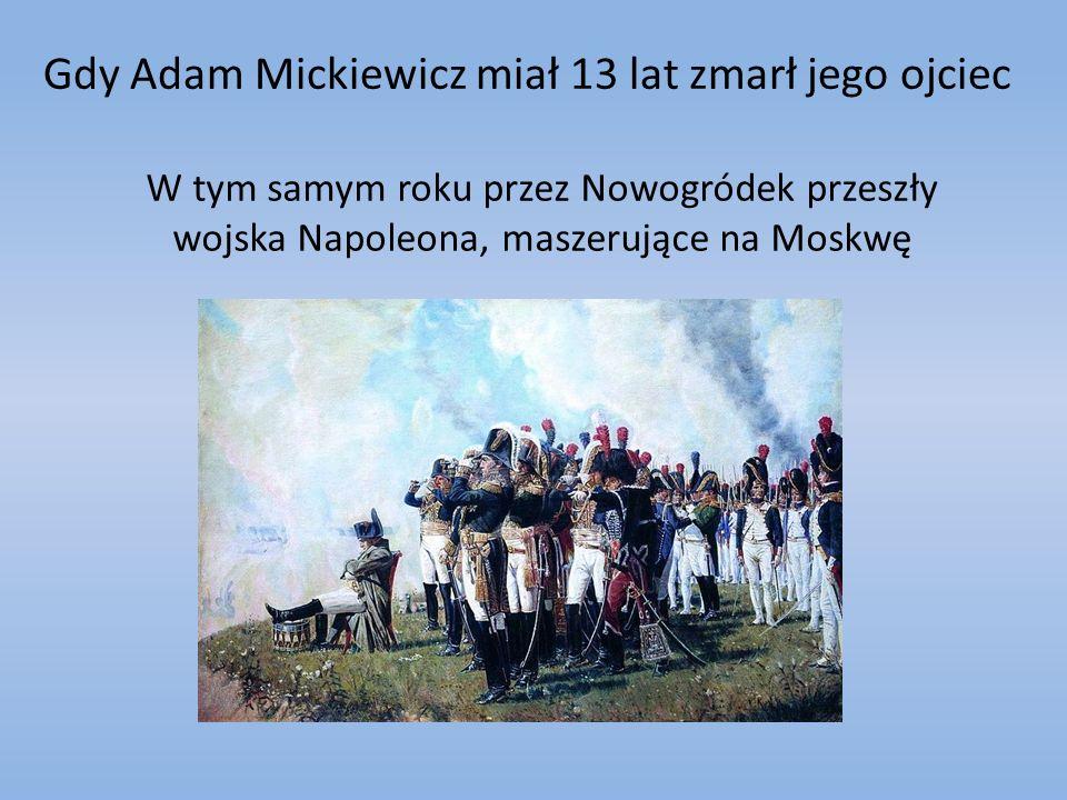 Gdy Adam Mickiewicz miał 13 lat zmarł jego ojciec