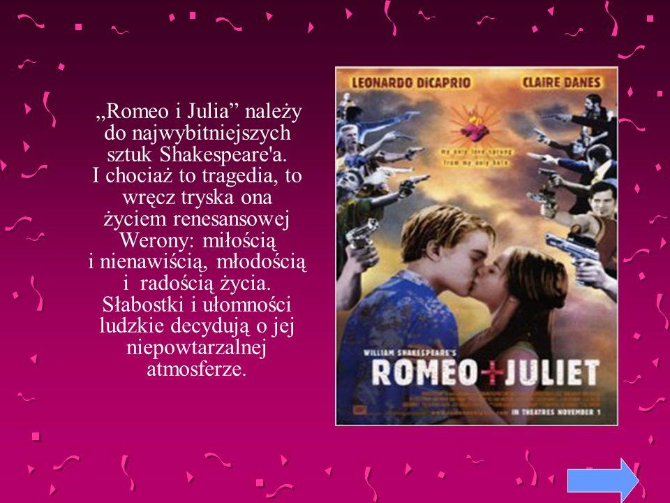 """""""Romeo i Julia należy do najwybitniejszych sztuk Shakespeare a"""