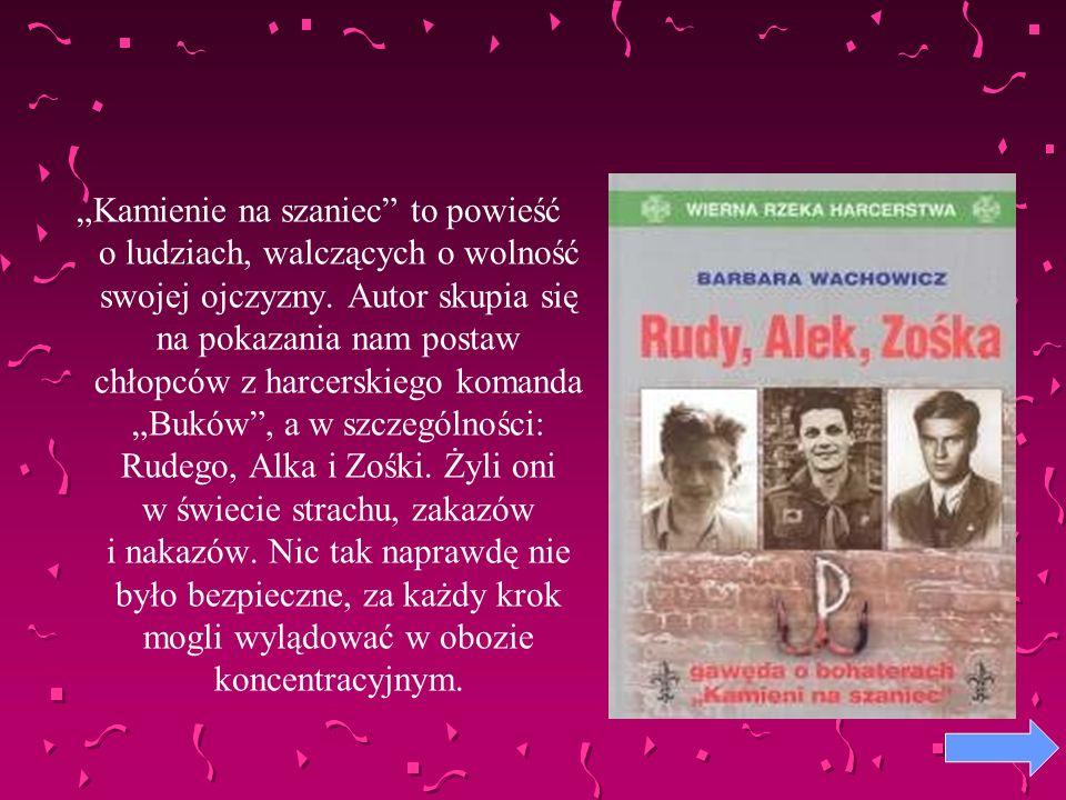 """""""Kamienie na szaniec to powieść o ludziach, walczących o wolność swojej ojczyzny."""