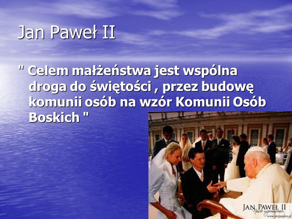 Jan Paweł II Celem małżeństwa jest wspólna droga do świętości , przez budowę komunii osób na wzór Komunii Osób Boskich