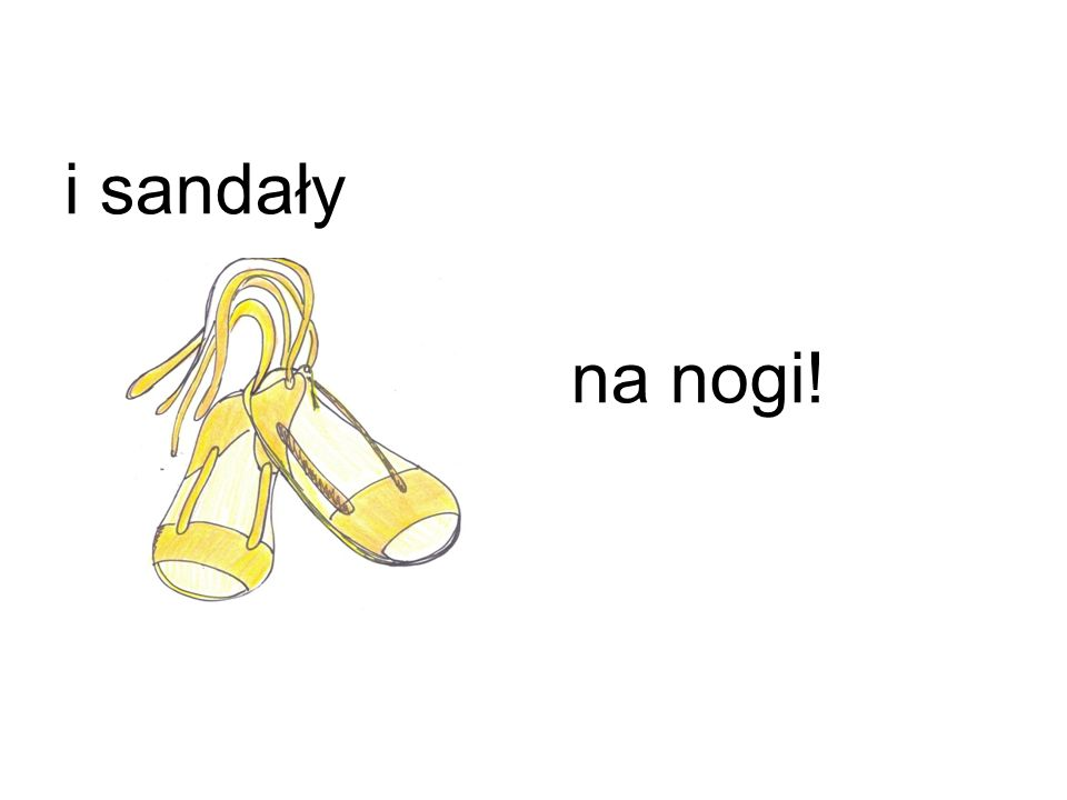 i sandały na nogi!