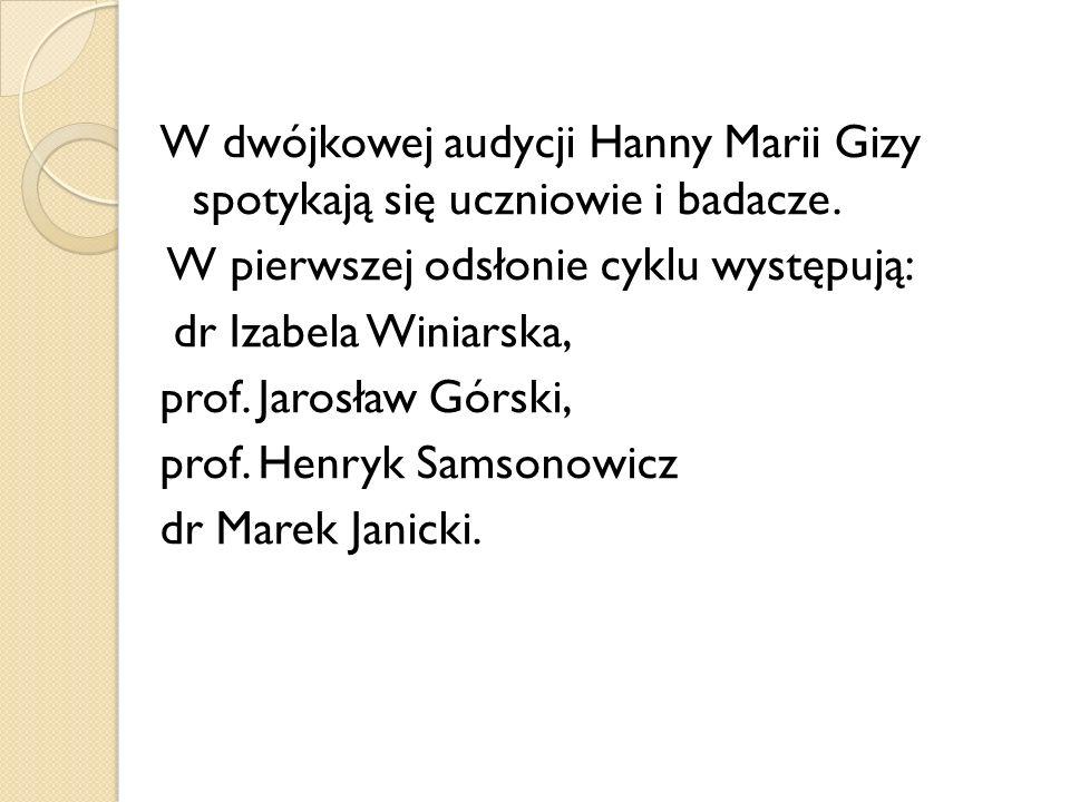 W dwójkowej audycji Hanny Marii Gizy spotykają się uczniowie i badacze