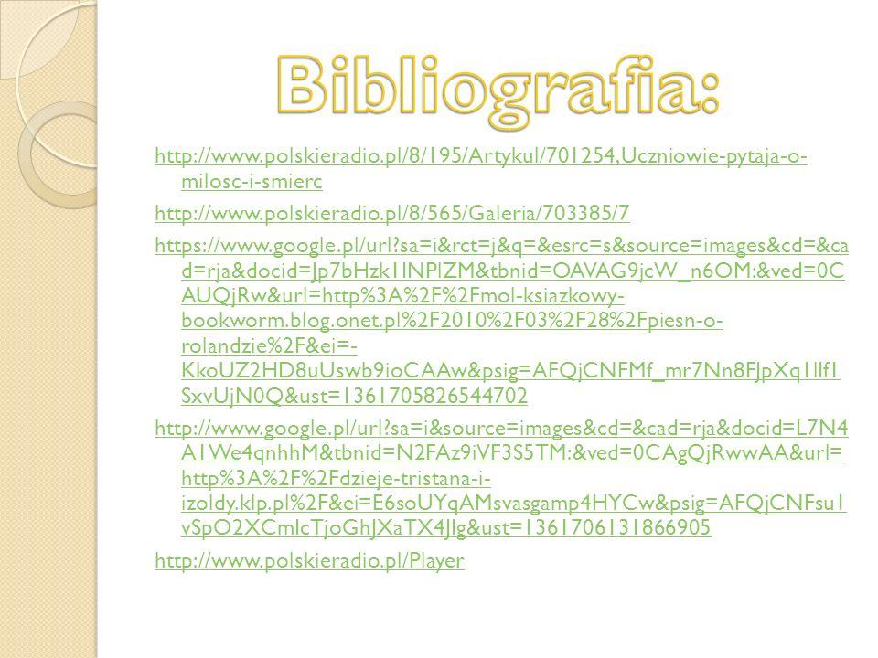 Bibliografia: http://www.polskieradio.pl/8/195/Artykul/701254,Uczniowie-pytaja-o- milosc-i-smierc. http://www.polskieradio.pl/8/565/Galeria/703385/7.