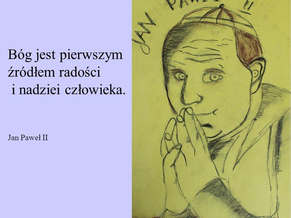 Bóg jest pierwszym źródłem radości i nadziei człowieka. Jan Paweł II
