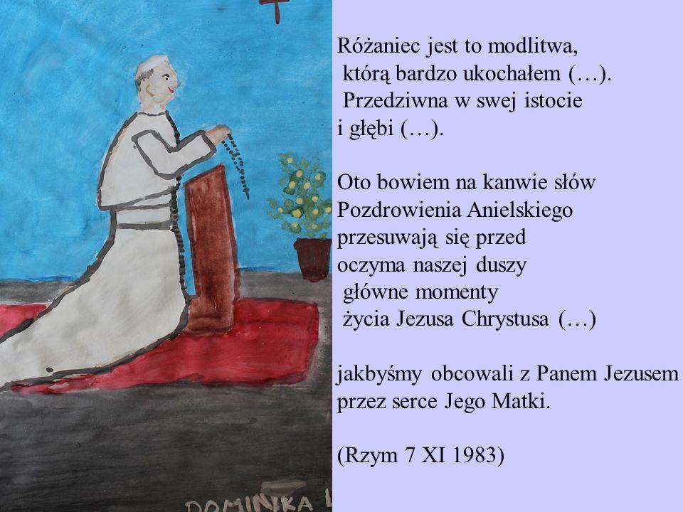 Różaniec jest to modlitwa, którą bardzo ukochałem (…). Przedziwna w swej istocie. i głębi (…).